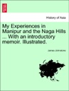 My Experiences In Manipur And The Naga Hills  With An Introductory Memoir Illustrated