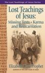 Lost Teachings Of Jesus Missing Texts Karma And Reincarnation