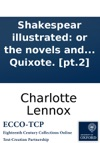Shakespear Illustrated Or The Novels And Histories On Which The Plays Of Shakespear Are Founded Collected And Translated From The Original Authors With Critical Remarks In Two Volumes By The Author Of The Female Quixote Pt2