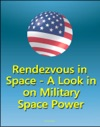 Rendezvous In Space A Look In On Military Space Power - Effects Of Starfish Prime Nuclear Explosion On Space Policy Comparison Of Space Power To Air Power