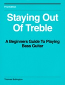Thomas Babington - Staying Out of Treble: A Beginners Guide to Playing Bass Guitar  artwork