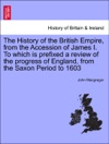 The History Of The British Empire From The Accession Of James I To Which Is Prefixed A Review Of The Progress Of England From The Saxon Period To 1603 Vol II