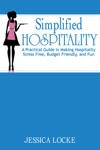 Simplified Hospitality A Practical Guide In Making Hospitality Stress Free Budget Friendly And Fun