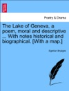The Lake Of Geneva A Poem Moral And Descriptive  With Notes Historical And Biographical With A Map Vol I