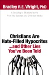 Christians Are Hate-Filled Hypocritesand Other Lies Youve Been Told
