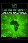 Supreme Mathematic African MaAt Magic