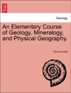 An Elementary Course Of Geology Mineralogy And Physical Geography
