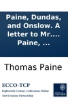 Paine Dundas And Onslow A Letter To Mr Henry Dundas  In Answer To His Speech On The Late Excellent Proclamation Also Two Letters To Lord Onslow  By Thomas Paine