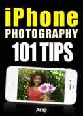 iPhone Photography: 101 Tips