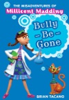 The Misadventures Of Millicent Madding 1 Bully-Be-Gone