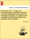 Document No 1 Copy Of A Correspondence Between Governor Thomas Of Maryland And Governor Tazewell Of Virginia In Relation To The Unsettled Divisional Boundary Lines Between The Two States