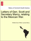 Letters Of Gen Scott And Secretary Marcy Relating To The Mexican War