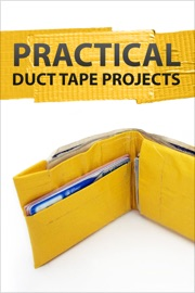 Practical Duct Tape Projects - Authors and Editors of Instructables Book