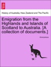Emigration From The Highlands And Islands Of Scotland To Australia A Collection Of Documents
