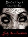 Broken Angel  A Zombie Love Story