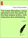 The Indian Miscellany Being Selections From The Works Of The Best Original Writers Both Instructive And Entertaining