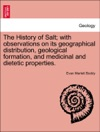 The History Of Salt With Observations On Its Geographical Distribution Geological Formation And Medicinal And Dietetic Properties