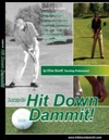 Hit Down Dammit The Key To Golf