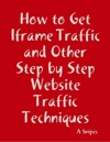 How To Get Iframe Traffic And Other Step By Step Website Traffic Techniques