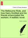 The Melbourne Riots And How Harry Holdfast And His Friends Emancipated The Workers A Realistic Novel