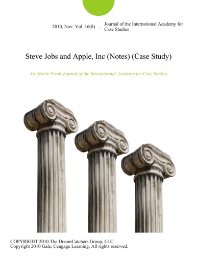 Steve Jobs and Apple Inc Notes Case Study
