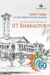 Sixty Years In The Service Of The Nation An Illustrated History Of IIT Kharagpur