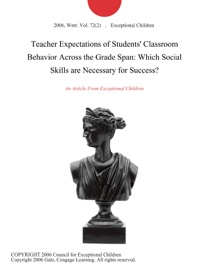 TEACHER EXPECTATIONS OF STUDENTS CLASSROOM BEHAVIOR ACROSS THE GRADE SPAN: WHICH SOCIAL SKILLS ARE NECESSARY FOR SUCCESS?