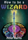 How To Be A Wizard - How Life Is Magical And We Are Too
