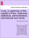 Lima Or Sketches Of The Capital Of Peru Historical Statistical Administrative Commercial And Moral