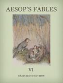 Aesop's Fables VI - Read Aloud Edition