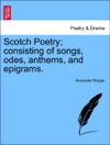 Scotch Poetry Consisting Of Songs Odes Anthems And Epigrams