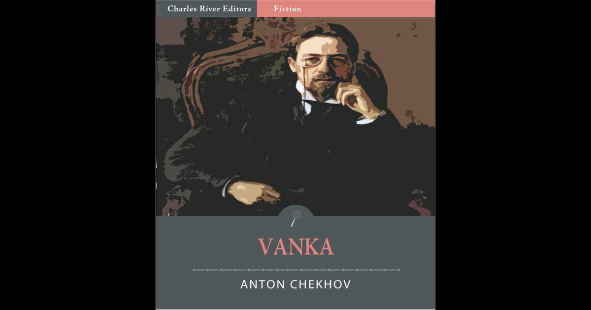 vanka by chekhov In vanka by anton chekhov we have the theme of desperation, innocence,  compassion, suffering and commitment taken from his the.