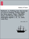 Mafeesh Or Nothing New The Journal Of A Tour In Greece Turkey Egypt The Sinai-desert Petra Palestine Syria And Russia The Authors Dedication Signed J E Ie Jane Lady Ely VOL I
