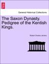 The Saxon Dynasty Pedigree Of The Kentish Kings