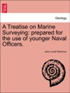 A Treatise On Marine Surveying Prepared For The Use Of Younger Naval Officers
