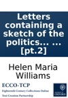 Letters Containing A Sketch Of The Politics Of France From The Thirty-first Of May 1793 Till The Twenty-eighth Of July 1794 And Of The Scenes Which Have Passed In The Prisons Of Paris By Helen Maria Williams  Pt2