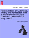 Historical Notes On Cullercoats Whitley And Monkseaton With A Descriptive Memoir Of The Coast From Tynemouth To St Marys Island