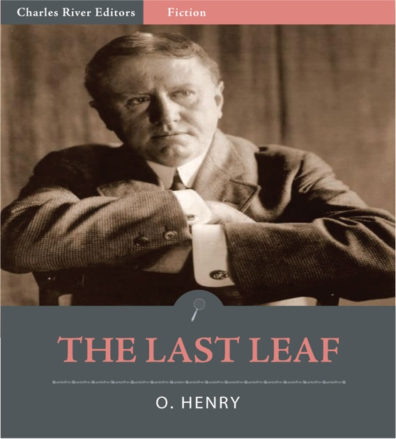 the last leaf The last leaf by o henry is an interesting short story about a sick girl named johnsy, who is deeply affected by a bare vine tree johnsy has decided she will.