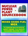2011 Nuclear Power Plant Sourcebook Mixed Oxide Fuel MOX Plutonium Health Effects Fabrication Facility Documents Safety Issues Japanese Accident Crisis Fukushima Reactor Unit 3