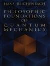 Philosophic Foundations Of Quantum Mechanics