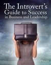 The Introverts Guide To Success In Business And Leadership