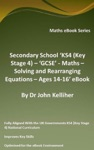 Secondary School KS4 Key Stage 4  GCSE - Maths  Solving And Rearranging Equations  Ages 14-16 EBook