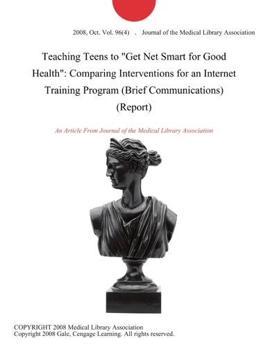 Teaching Teens to Get Net Smart for Good Health Comparing Interventions for an Internet Training Program Brief Communications Report