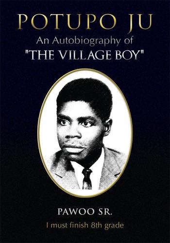 Potupo Ju An Autobiography Of the Village Boy I Must Finish 8Th Grade