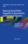 Reducing RacialEthnic Disparities In Reproductive And Perinatal Outcomes