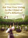 Sermons On The Song Of Solomon - Are You Now Living As The Object Of Gods Affection