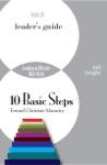 Ten Basic Steps Toward Christian Maturity Leading An Effective Bible Study