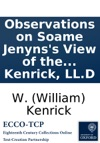 Observations On Soame Jenynss View Of The Internal Evidence Of The Christian Religion Addressed To Its Almost-Christian Author By W Kenrick LLD