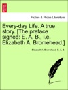 Every-day Life A True Story The Preface Signed E A B Ie Elizabeth A Bromehead