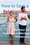 How To Save A Relationship -Overcome The Challenges Of Marriage Relationship